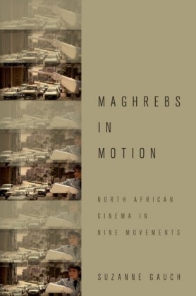 Maghrebs in Motion: North African Cinema in Nine Movements