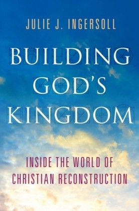 Building Gods Kingdom: Inside the World of Christian Reconstruction