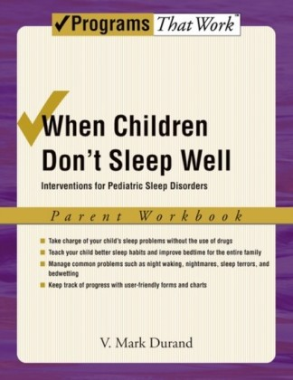When Children Dont Sleep Well: Interventions for Pediatric Sleep Disorders Parent Workbook