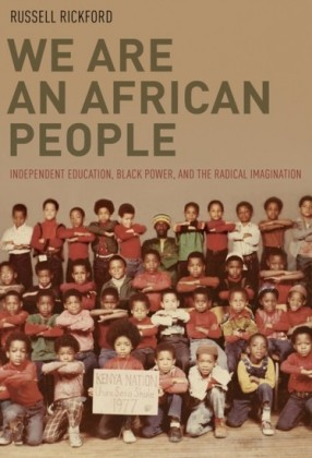 We Are an African People: Independent Education, Black Power, and the Radical Imagination