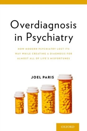 Overdiagnosis in Psychiatry: How Modern Psychiatry Lost Its Way While Creating a Diagnosis for Almost All of Lifes Misfortunes