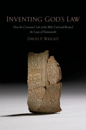 Inventing Gods Law: How the Covenant Code of the Bible Used and Revised the Laws of Hammurabi