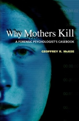 Why Mothers Kill: A Forensic Psychologists Casebook