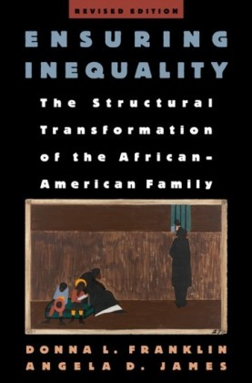 Ensuring Inequality: The Structural Transformation of the African-American Family, Revised Edition