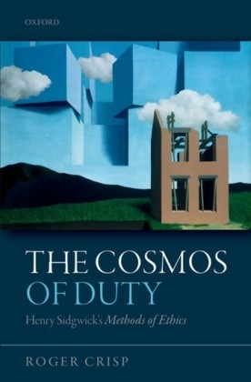 Cosmos of Duty: Henry Sidgwicks Methods of Ethics
