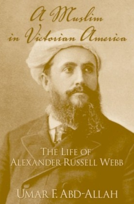 Muslim in Victorian America: The Life of Alexander Russell Webb