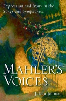 Mahlers Voices: Expression and Irony in the Songs and Symphonies