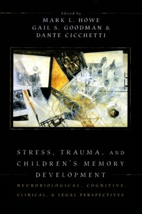 Stress, Trauma, and Childrens Memory Development: Neurobiological, Cognitive, Clinical, and Legal Perspectives