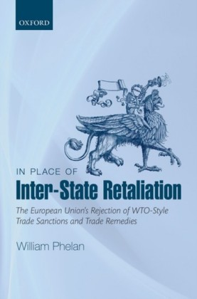 In Place of Inter-State Retaliation: The European Unions Rejection of WTO-style Trade Sanctions and Trade Remedies