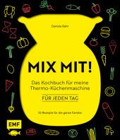 MIX MIT! Das Kochbuch für meine Thermo-Küchenmaschine - für jeden Tag Cover