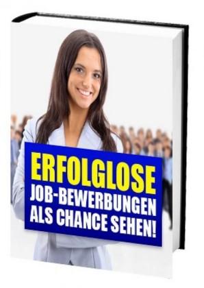 Erfolglose Job-Bewerbungen als Chance sehen!