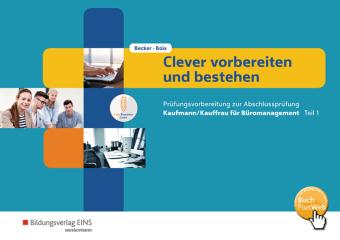 Clever vorbereiten und bestehen - Prüfungsvorbereitung zur Abschlussprüfung Kaufmann/Kauffrau für Büromanagement