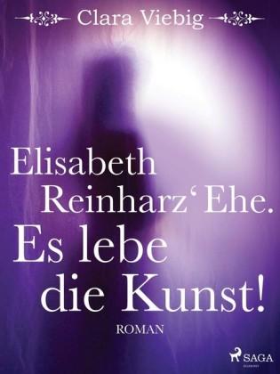 Elisabeth Reinharz' Ehe. Es lebe die Kunst!