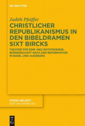 Christlicher Republikanismus in den Bibeldramen Sixt Bircks
