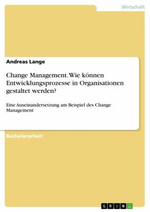 Change Management. Wie können Entwicklungsprozesse in Organisationen gestaltet werden?