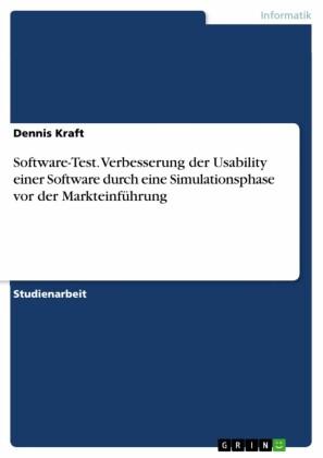 Software-Test. Verbesserung der Usability einer Software durch eine Simulationsphase vor der Markteinführung