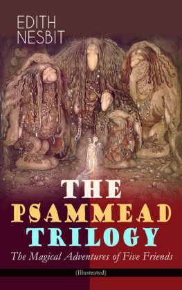 THE PSAMMEAD TRILOGY - The Magical Adventures of Five Friends (Illustrated)