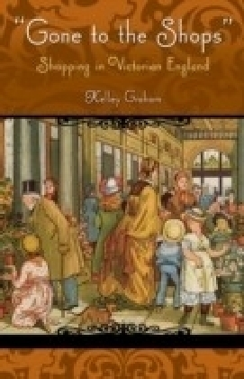 Gone To The Shops: Shopping In Victorian England