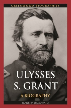 Ulysses S. Grant: A Biography