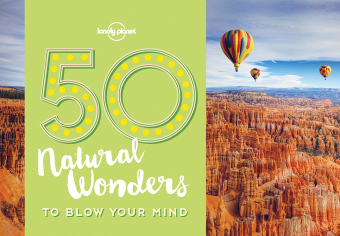 Lonely Planet 50 Natural Wonders to Blow Your Mind