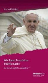 Wie Papst Franziskus Politik macht Cover