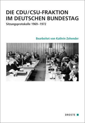 Die CDU/CSU-Fraktion im Deutschen Bundestag. Sitzungsprotokolle 1969-1972