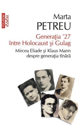 Genera ia '27 între Holocaust i Gulag. Mircea Eliade i Klaus Mann despre genera ia tînara