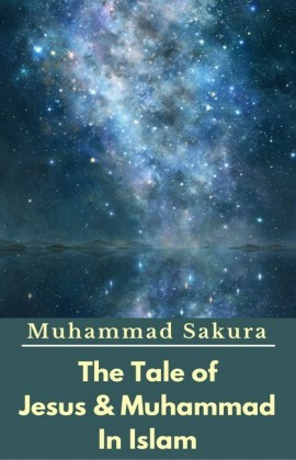 The Tale of Jesus & Muhammad In Islam