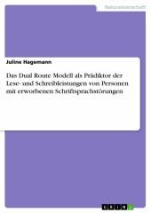 Das Dual Route Modell als Prädiktor der Lese- und Schreibleistungen von Personen mit erworbenen Schriftsprachstörungen
