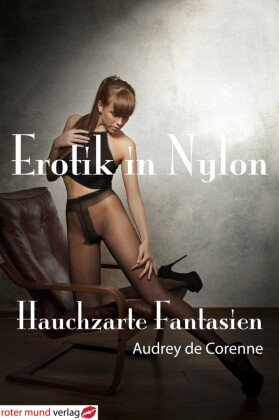 Erotik in Nylon - Hauchzarte Fantasien