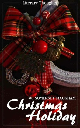 Christmas Holiday (W. Somerset Maugham) (Literary Thoughts Edition)