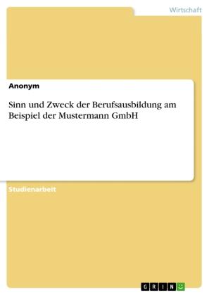 Sinn und Zweck der Berufsausbildung am Beispiel der Mustermann GmbH