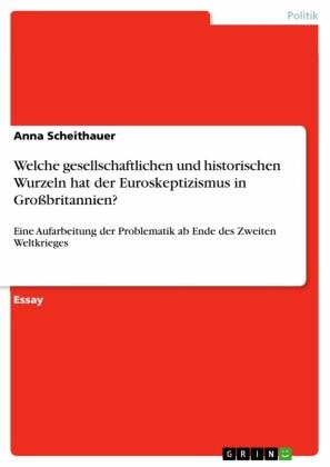 Welche gesellschaftlichen und historischen Wurzeln hat der Euroskeptizismus in Großbritannien?