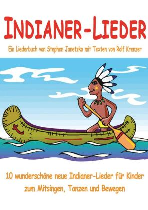 Indianer-Lieder für Kinder - 10 wunderschöne neue Indianer-Lieder für Kinder zum Mitsingen, Tanzen und Bewegen