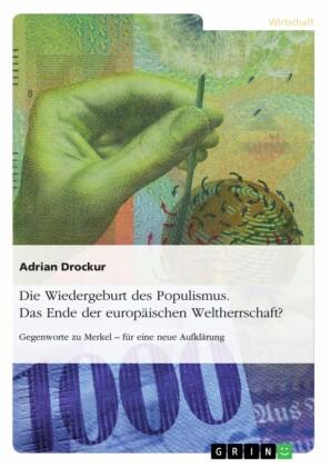 Die Wiedergeburt des Populismus. Das Ende der europäischen Weltherrschaft?