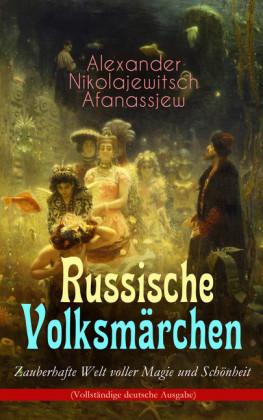Russische Volksmärchen - Zauberhafte Welt voller Magie und Schönheit (Vollständige deutsche Ausgabe)