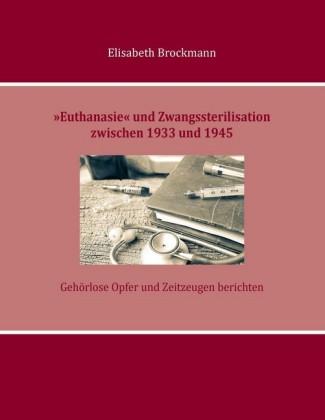"""""""Euthanasie"""" und Zwangssterilisation zwischen 1933 und 1945"""