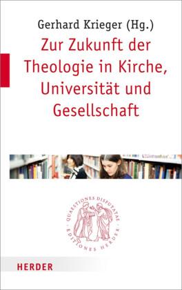Zur Zukunft der Theologie in Kirche, Universität und Gesellschaft