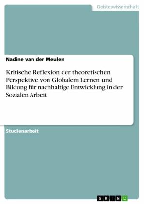 Kritische Reflexion der theoretischen Perspektive von Globalem Lernen und Bildung für nachhaltige Entwicklung in der Sozialen Arbeit