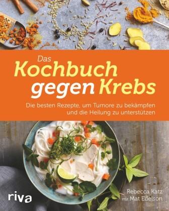 Das Kochbuch gegen Krebs