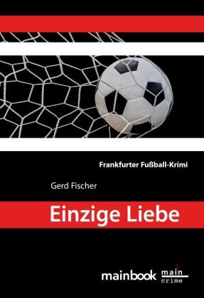 Einzige Liebe: Frankfurter Fußball-Krimi
