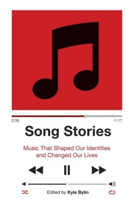 Song Stories: Music That Shaped Our Identities and Changed Our Lives