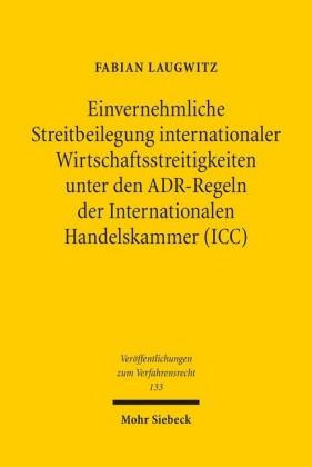 Einvernehmliche Streitbeilegung internationaler Wirtschaftsstreitigkeiten unter den ADR-Regeln der Internationalen Handelskammer (ICC)