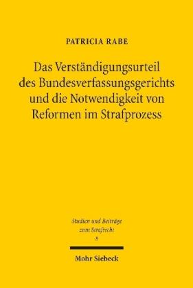 Das Verständigungsurteil des Bundesverfassungsgerichts und die Notwendigkeit von Reformen im Strafprozess