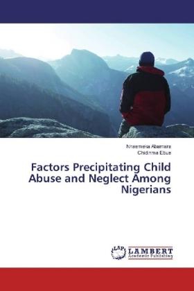 Factors Precipitating Child Abuse and Neglect Among Nigerians