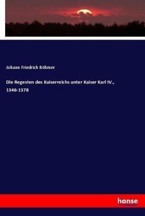 Die Regesten des Kaiserreichs unter Kaiser Karl IV., 1346-1378