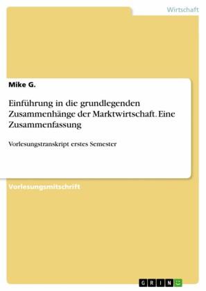 Einführung in die grundlegenden Zusammenhänge der Marktwirtschaft. Eine Zusammenfassung
