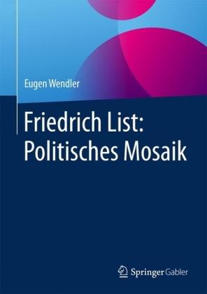 Friedrich List: Politisches Mosaik