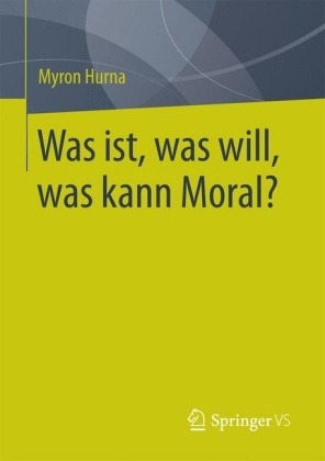 Was ist, was will, was kann Moral?