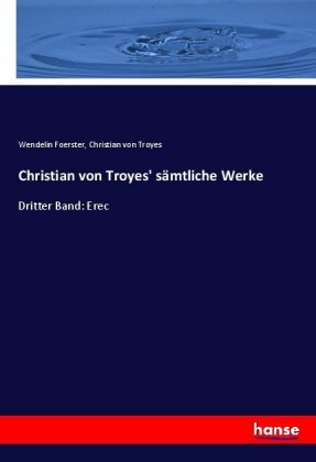 Christian von Troyes' sämtliche Werke